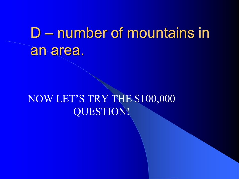 D – number of mountains in an area.