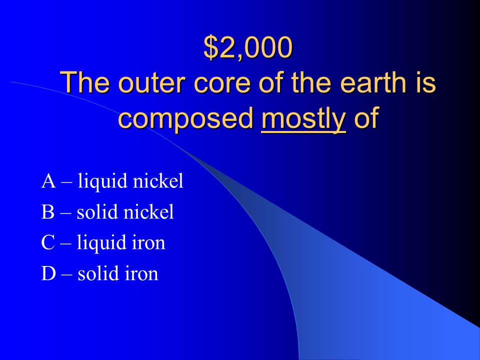 $2,000 The outer core of the earth is composed mostly of