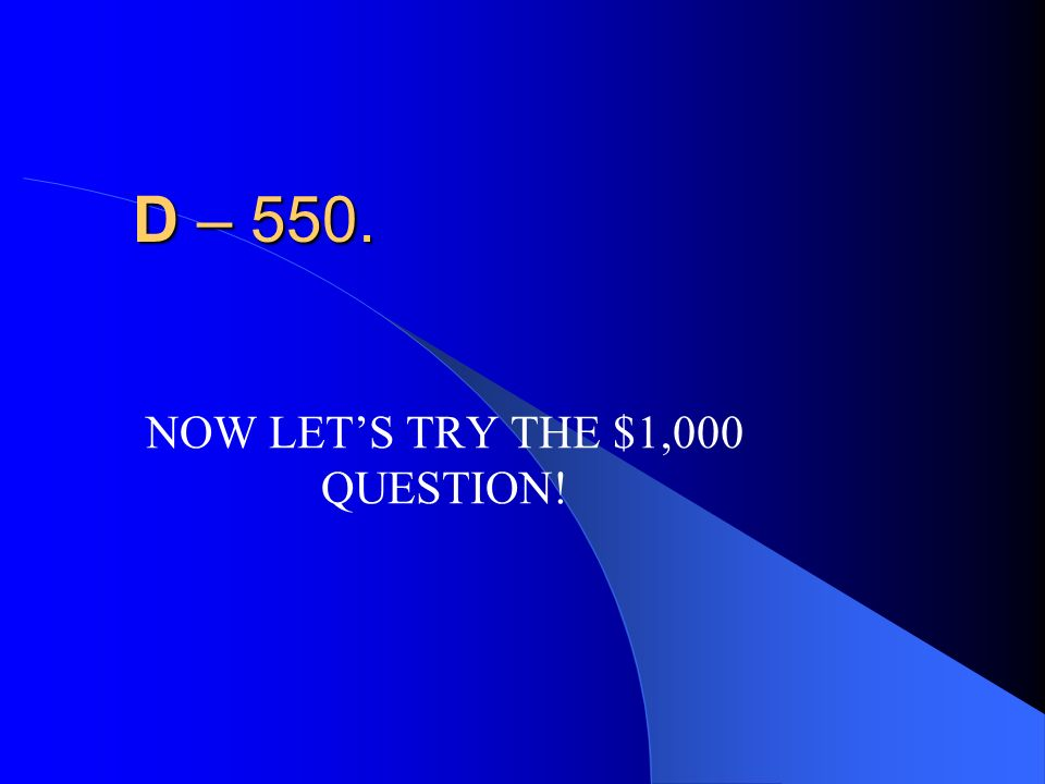 NOW LET'S TRY THE $1,000 QUESTION!