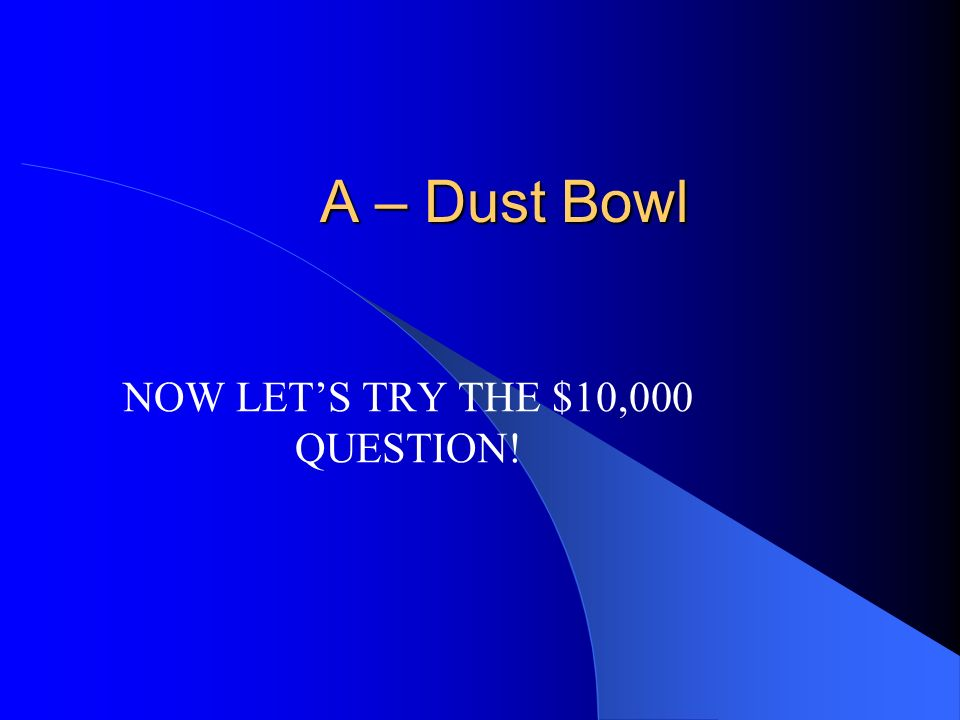 NOW LET'S TRY THE $10,000 QUESTION!