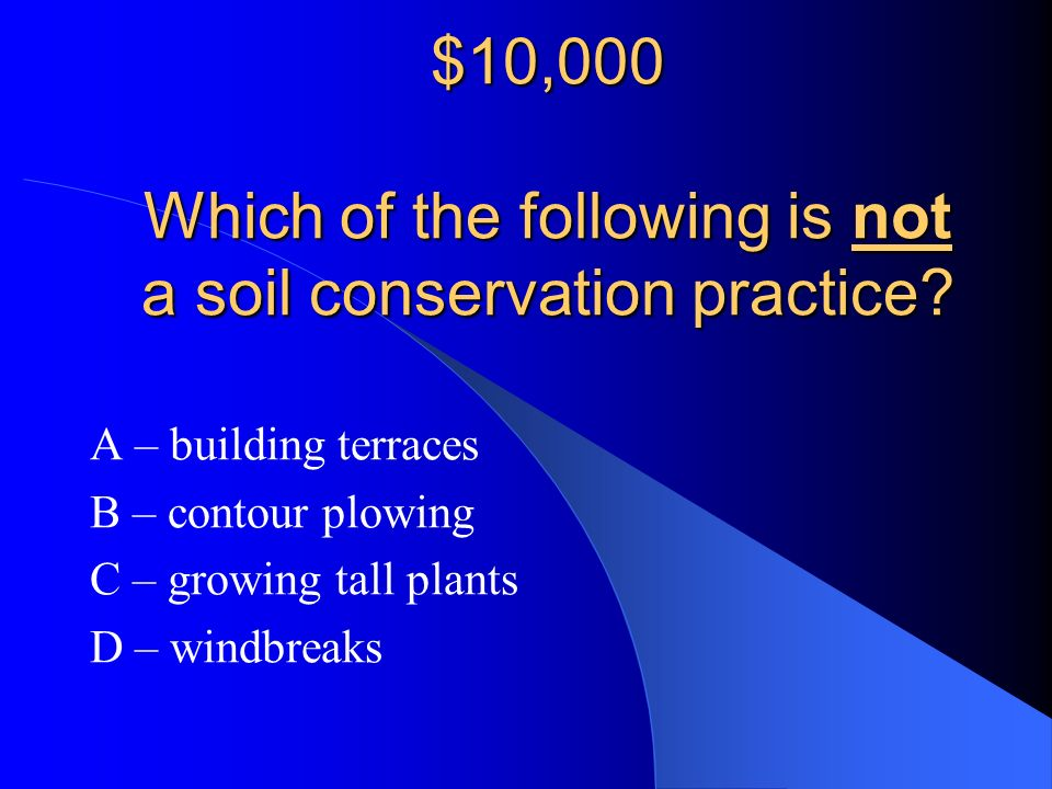 $10,000 Which of the following is not a soil conservation practice