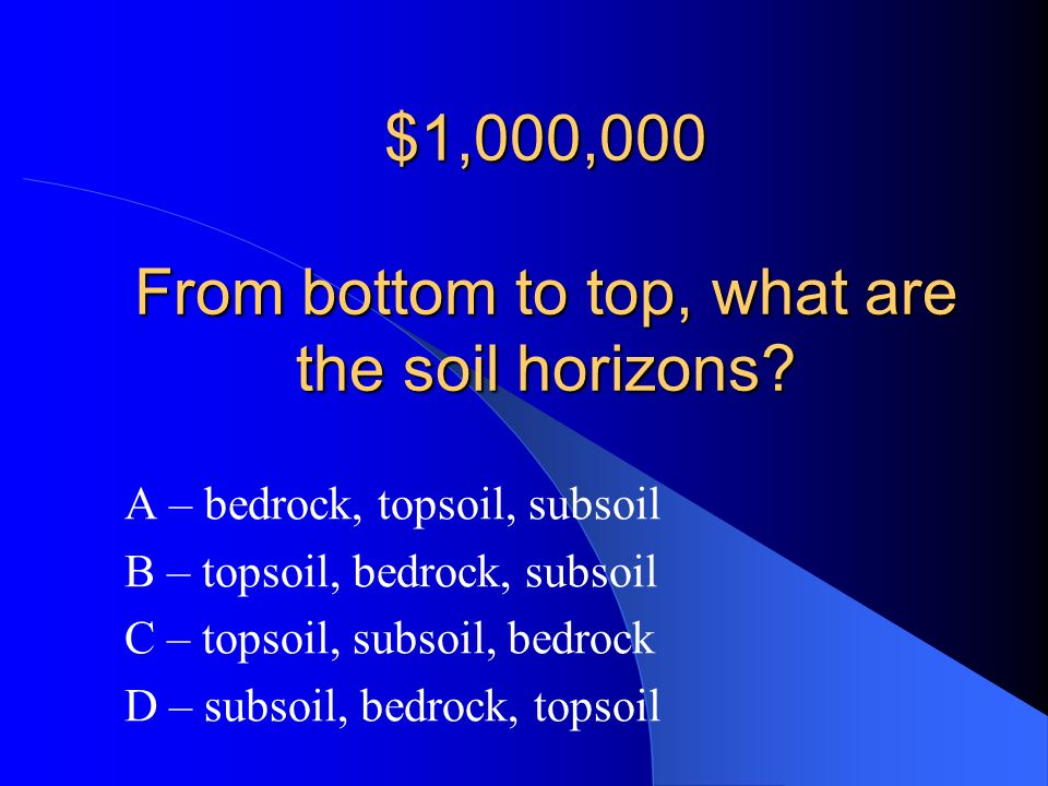 $1,000,000 From bottom to top, what are the soil horizons