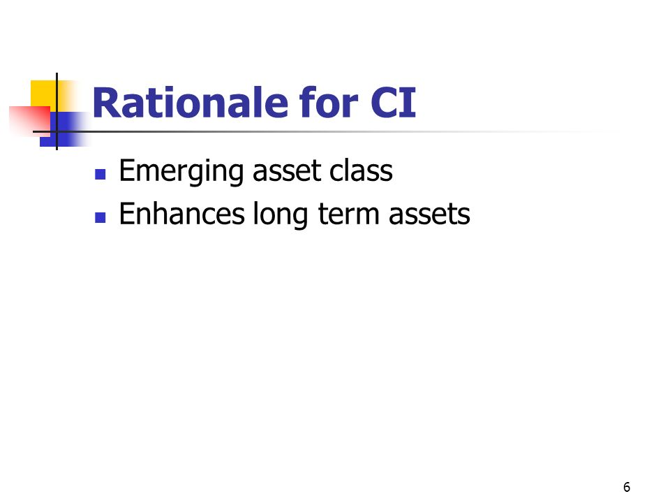 Rationale for CI Emerging asset class Enhances long term assets