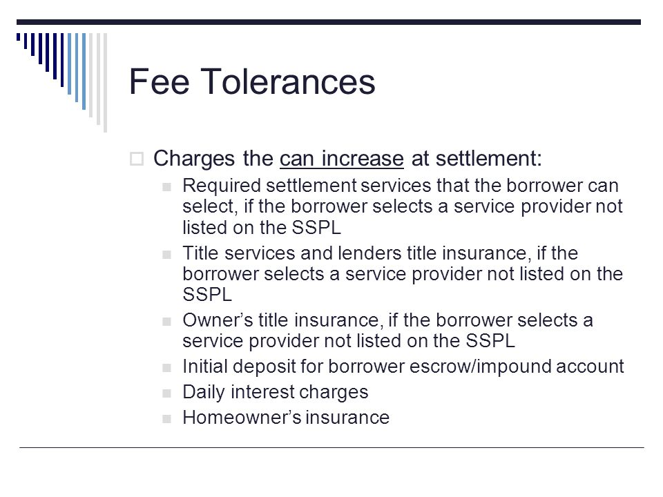 Fee Tolerances Charges the can increase at settlement: