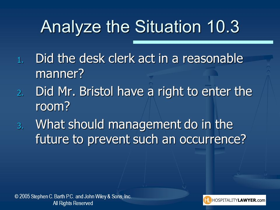 Analyze the Situation 10.3 Did the desk clerk act in a reasonable manner Did Mr. Bristol have a right to enter the room