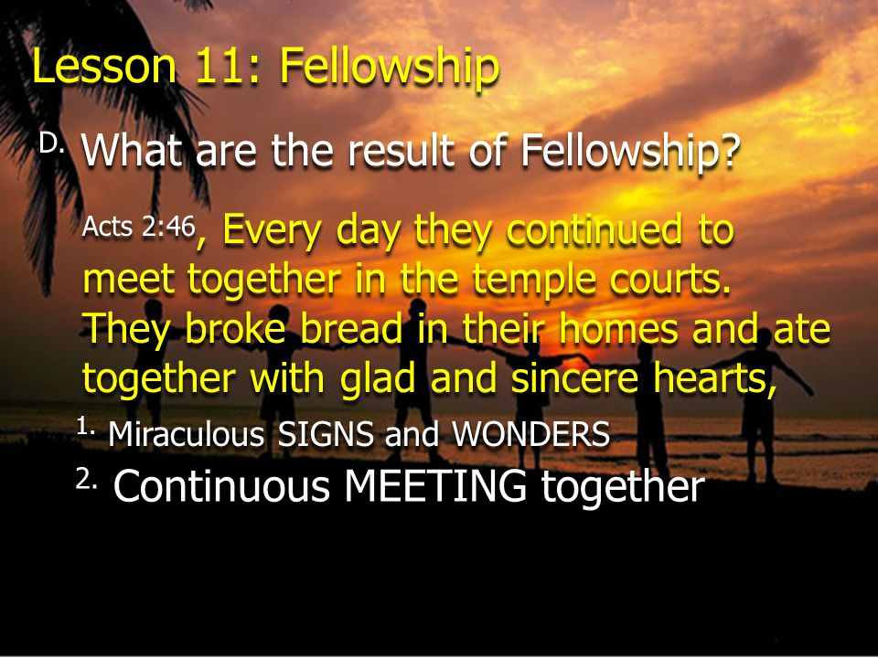 Lesson 11: Fellowship D. What are the result of Fellowship
