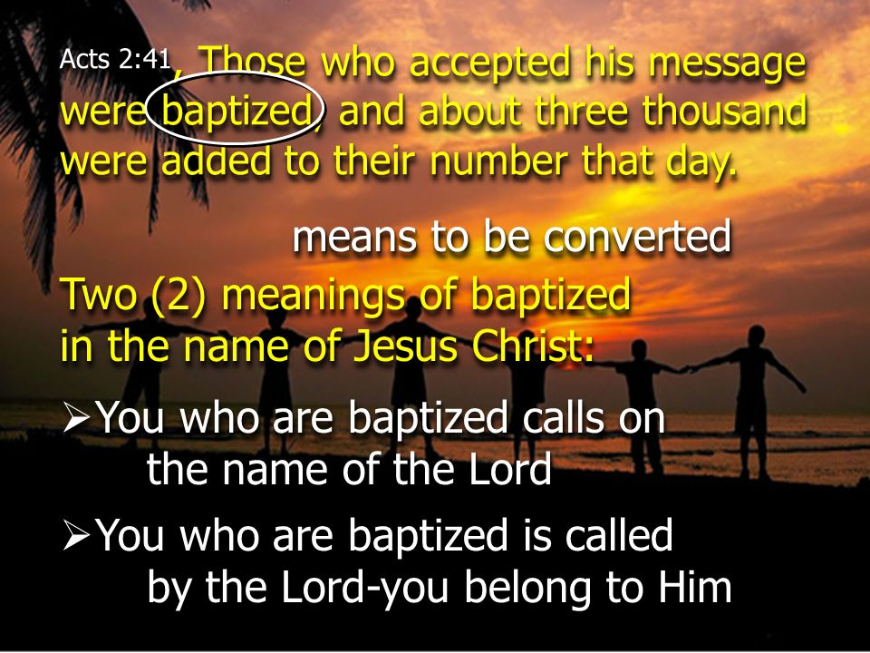 Two (2) meanings of baptized in the name of Jesus Christ: