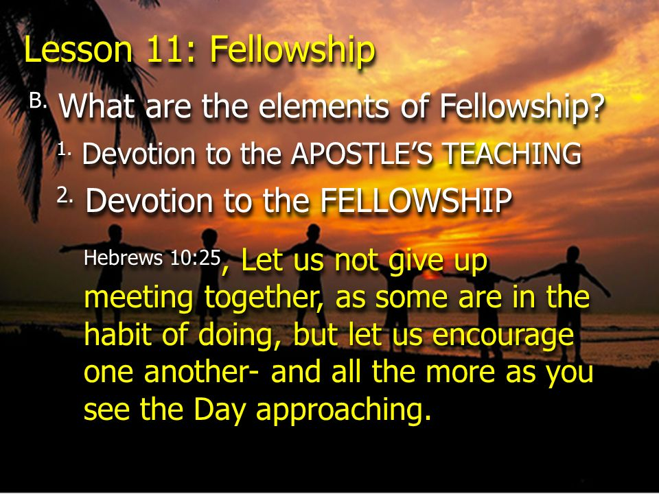 Lesson 11: Fellowship B. What are the elements of Fellowship