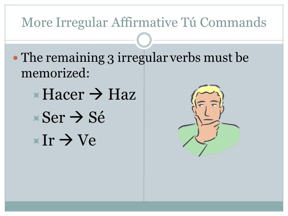 More Irregular Affirmative Tú Commands