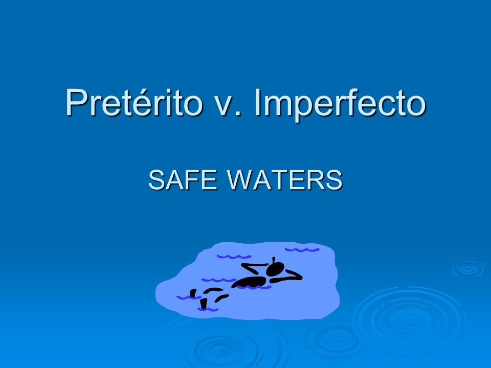Pretérito v. Imperfecto SAFE WATERS