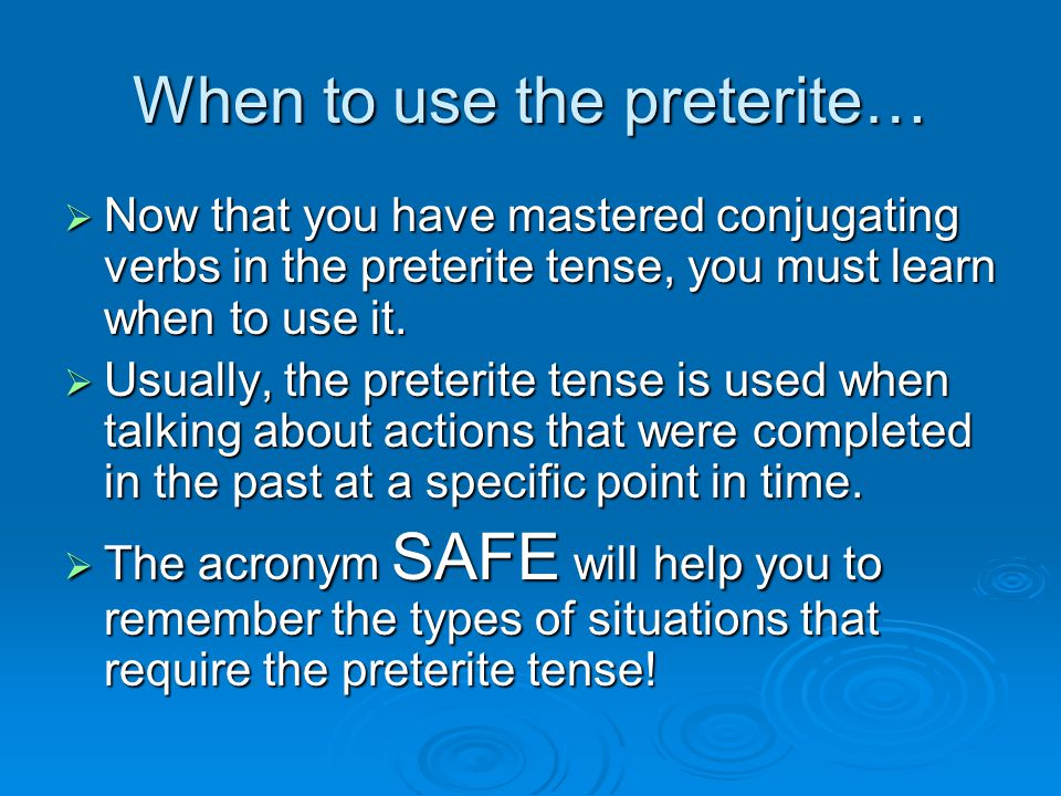 When to use the preterite…