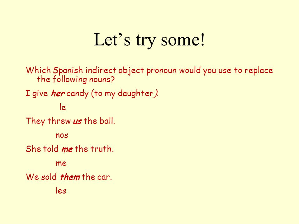 Let's try some! Which Spanish indirect object pronoun would you use to replace the following nouns