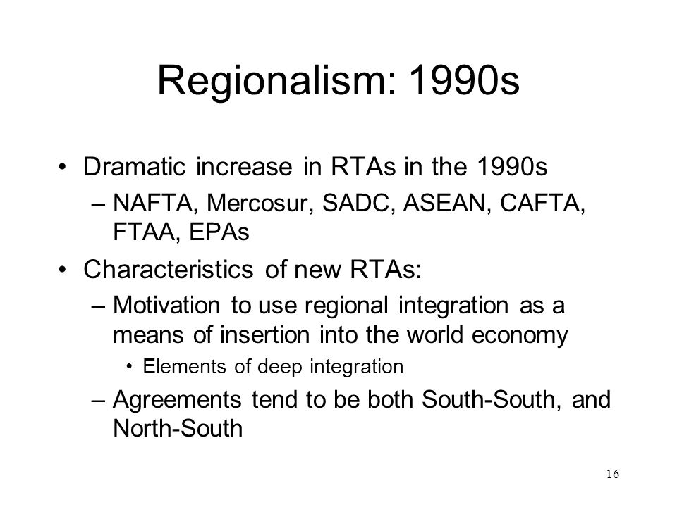 Regionalism: 1990s Dramatic increase in RTAs in the 1990s