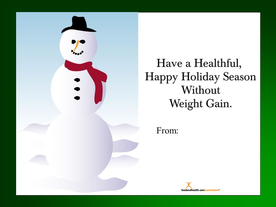 From:This show will provide you with strategies to avoid gaining weight through the holiday season.