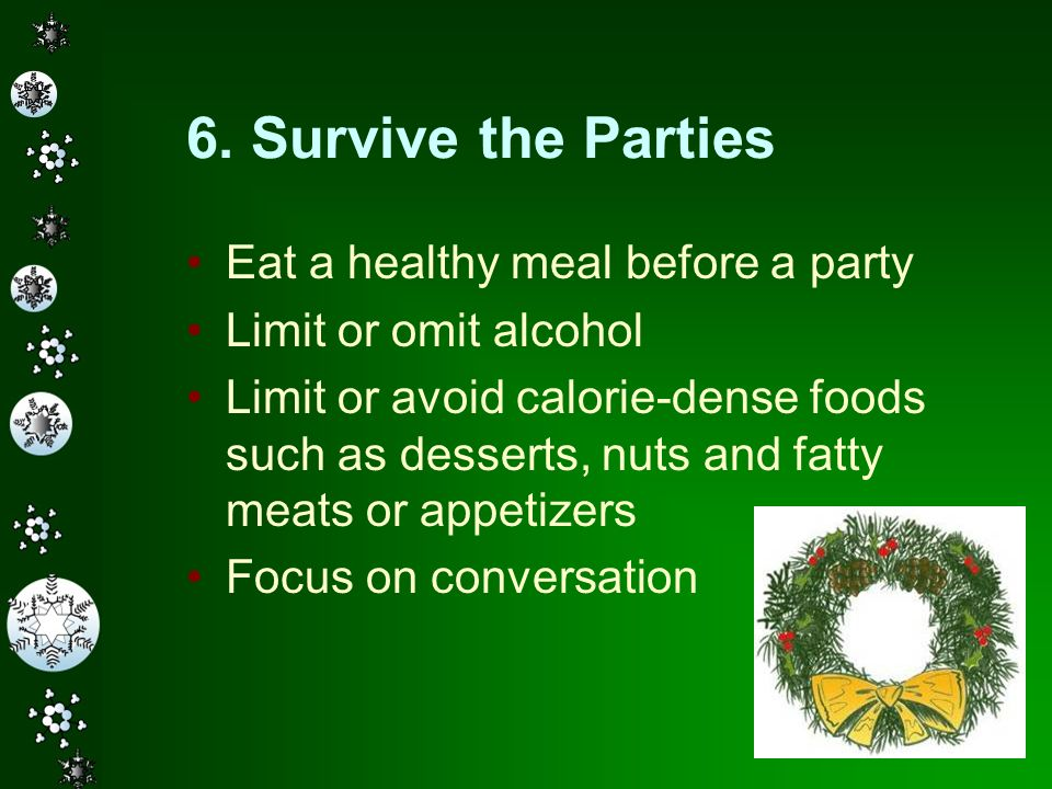 6. Survive the Parties Eat a healthy meal before a party