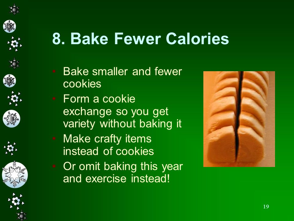 8. Bake Fewer Calories Bake smaller and fewer cookies