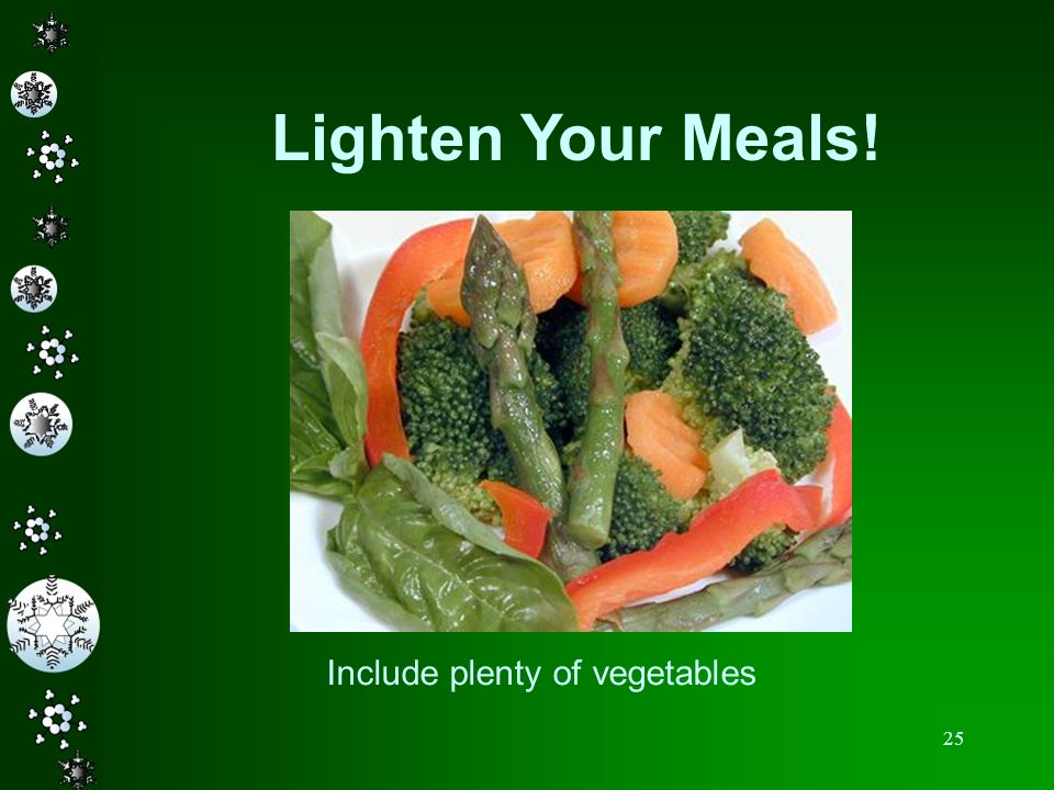 Lighten Your Meals! Include plenty of vegetables