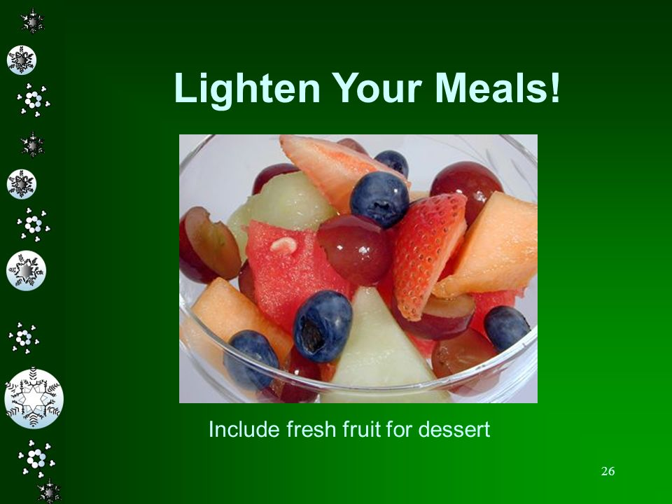 Lighten Your Meals! Include fresh fruit for dessert