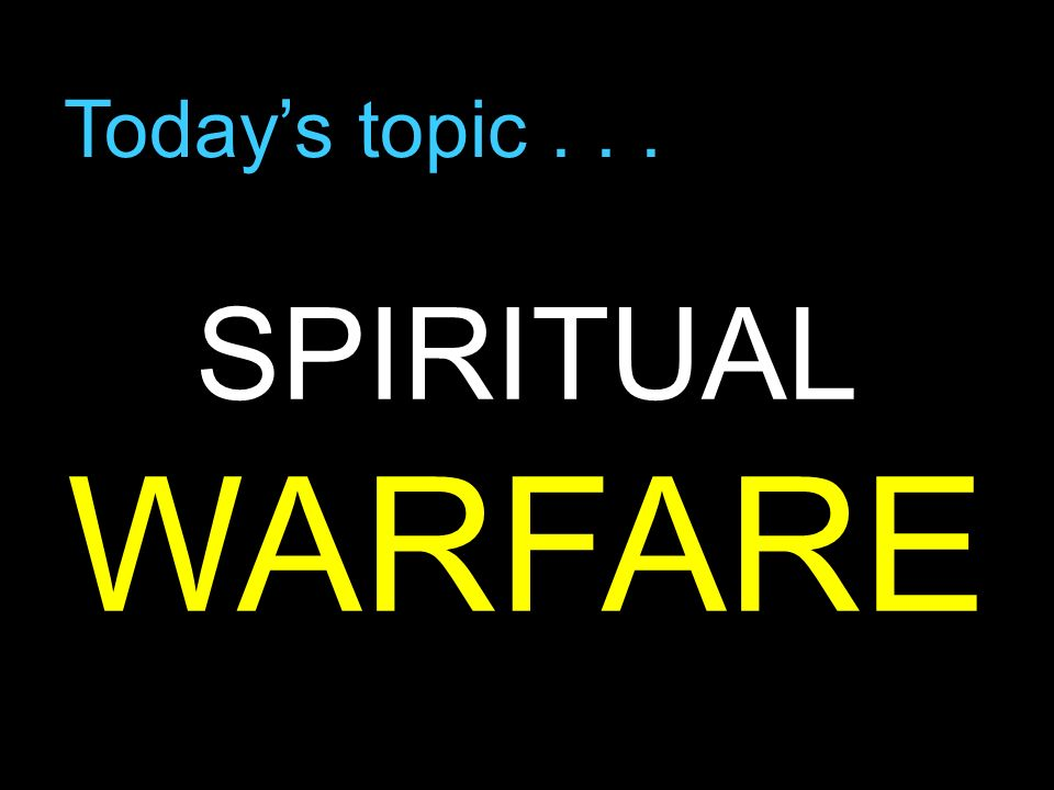 SPIRITUAL WARFARE Today's topic . . . Let me tell you a story . . .