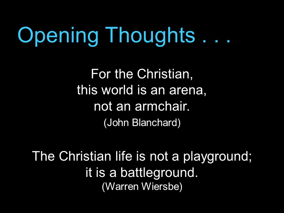 For the Christian, this world is an arena, not an armchair.