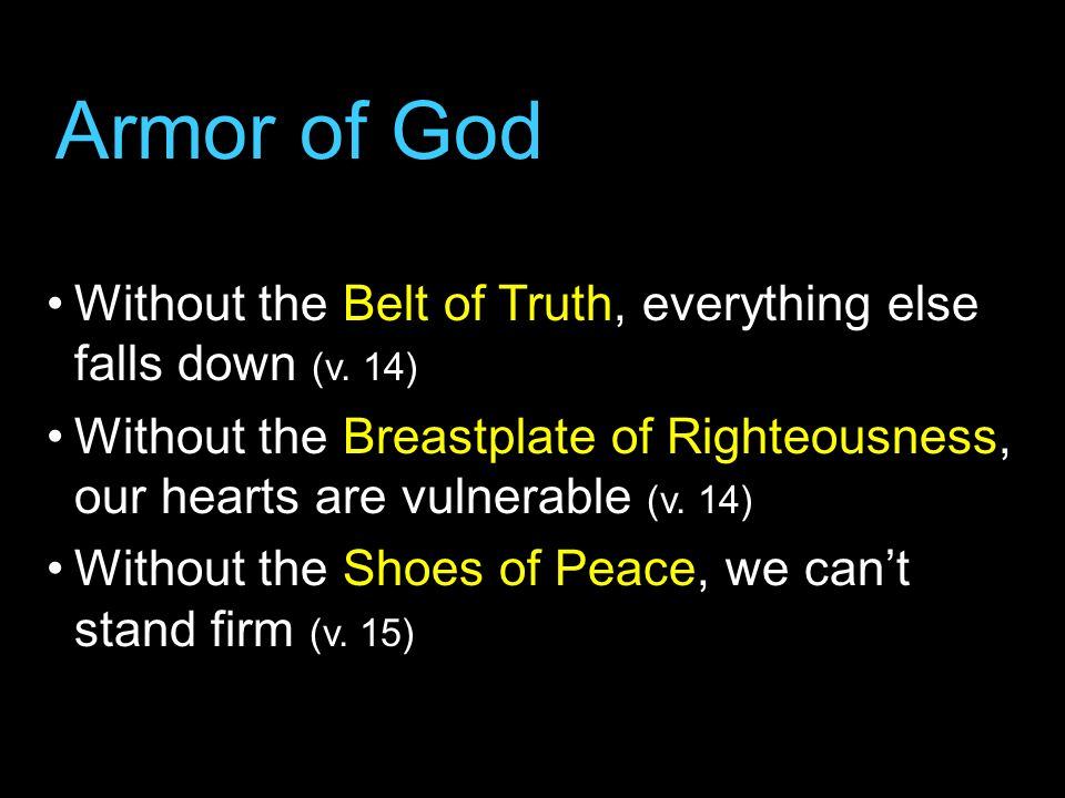 Armor of GodWithout the Belt of Truth, everything else falls down (v. 14)
