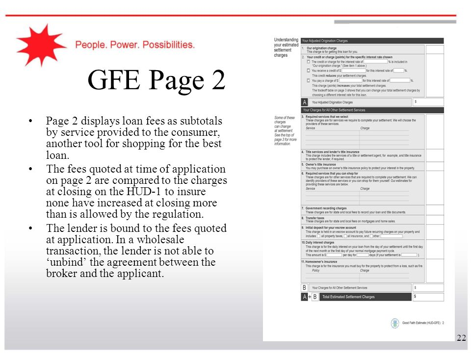 GFE Page 2 Page 2 displays loan fees as subtotals by service provided to the consumer, another tool for shopping for the best loan.