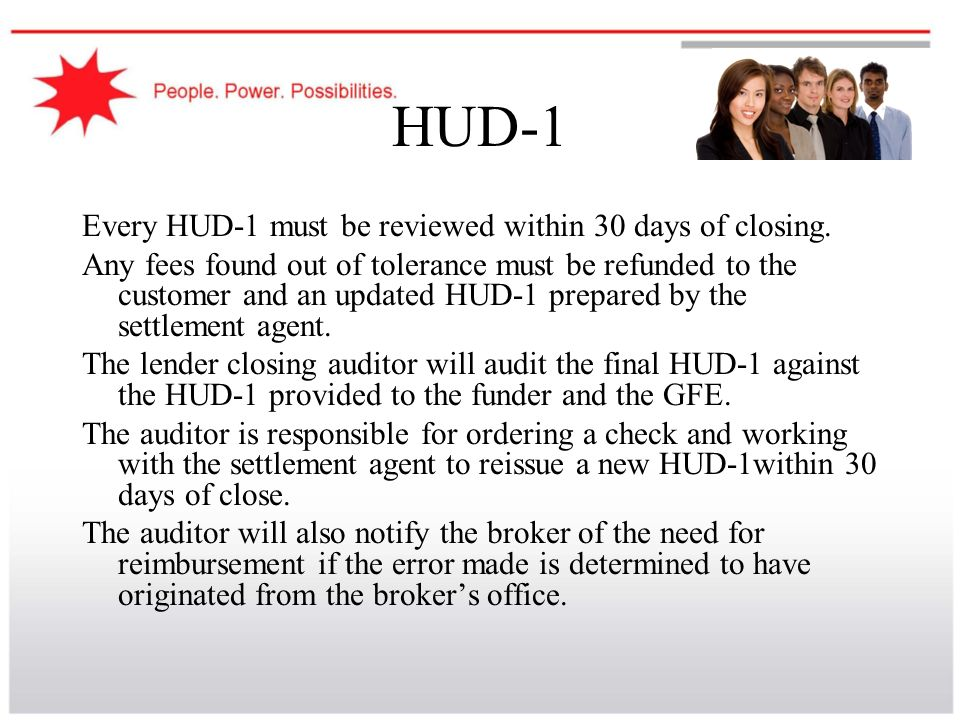 HUD-1 Every HUD-1 must be reviewed within 30 days of closing.