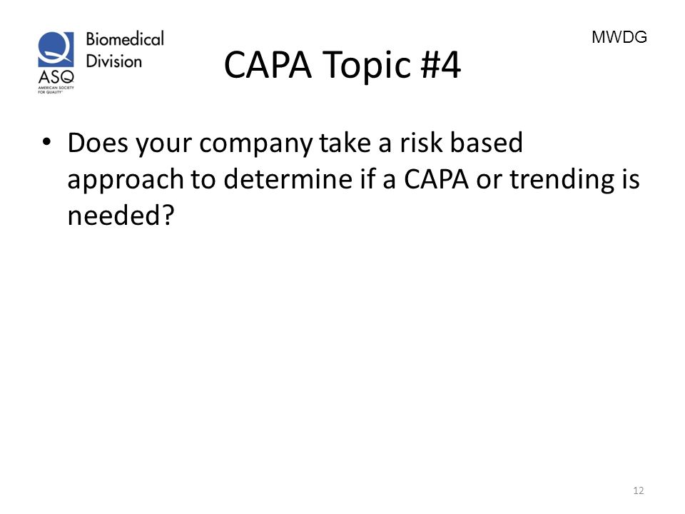 CAPA Topic #4 Does your company take a risk based approach to determine if a CAPA or trending is needed