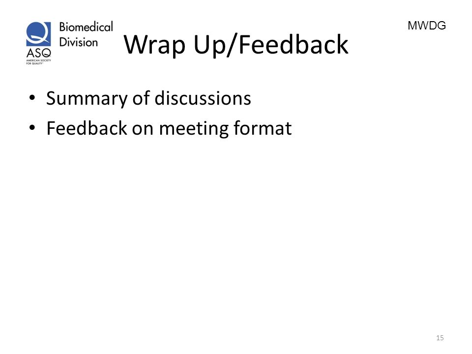 Wrap Up/Feedback Summary of discussions Feedback on meeting format