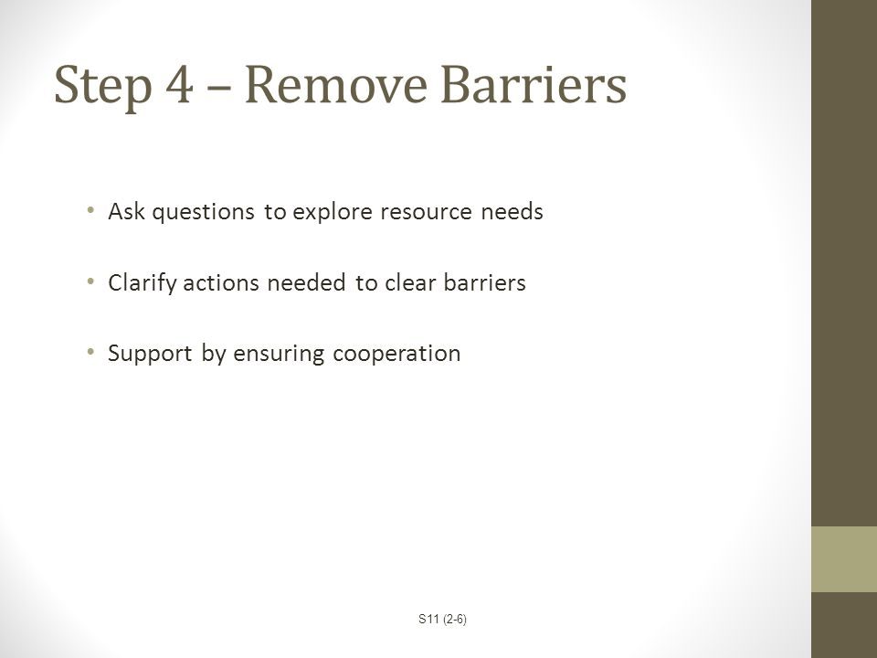 Step 4 – Remove Barriers Ask questions to explore resource needs