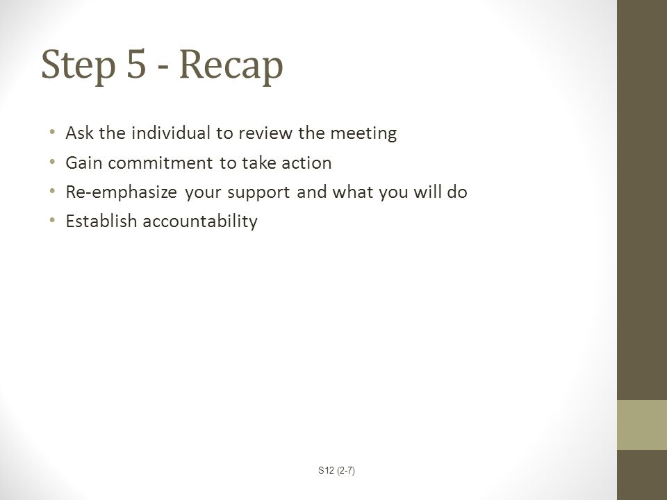 Step 5 - Recap Ask the individual to review the meeting