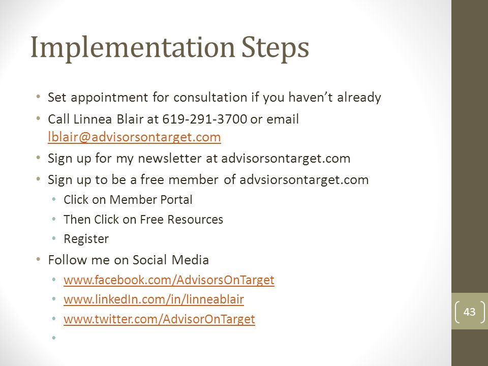 Implementation StepsSet appointment for consultation if you haven't already. Call Linnea Blair at 619-291-3700 or email lblair@advisorsontarget.com.