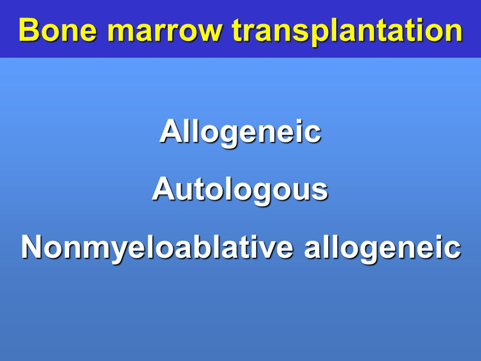 Bone marrow transplantation Nonmyeloablative allogeneic