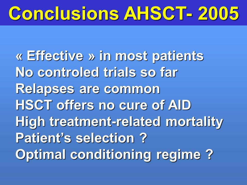 Conclusions AHSCT- 2005 « Effective » in most patients