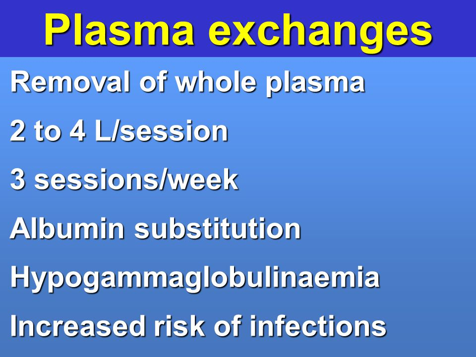 Plasma exchanges Removal of whole plasma 2 to 4 L/session