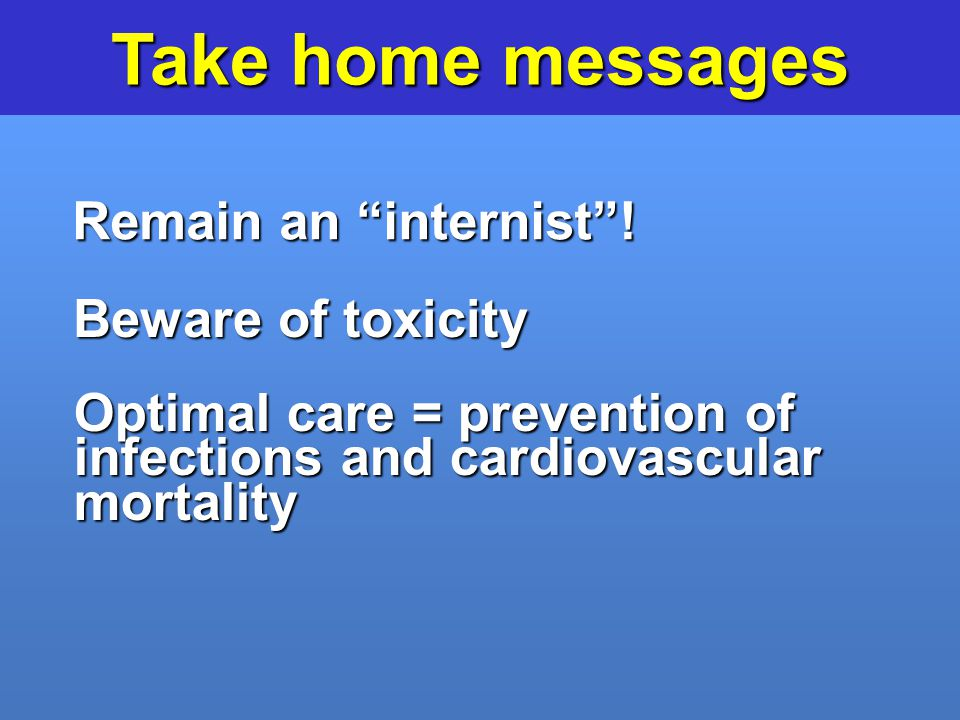 Take home messages Remain an internist ! Beware of toxicity