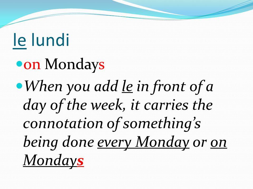 le lundi on Mondays.