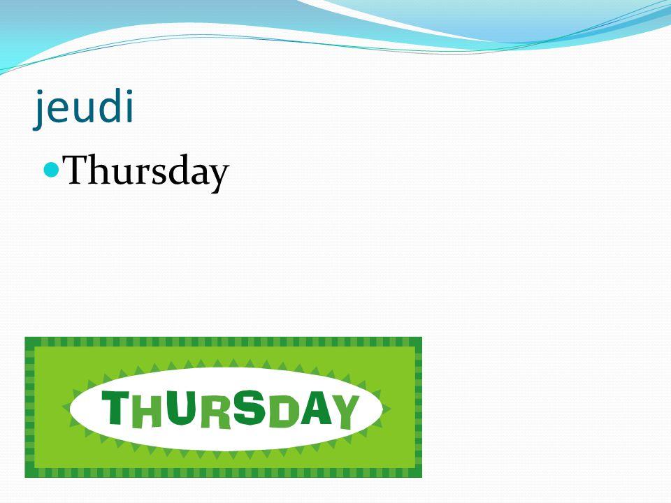 jeudi Thursday
