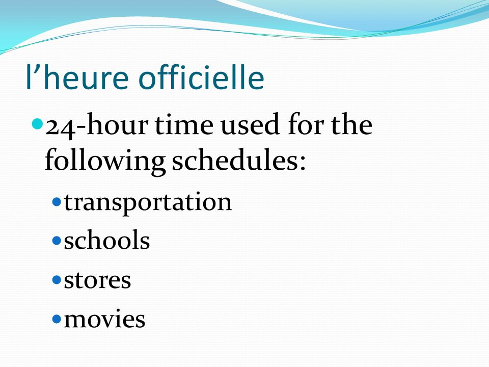 l'heure officielle 24-hour time used for the following schedules: