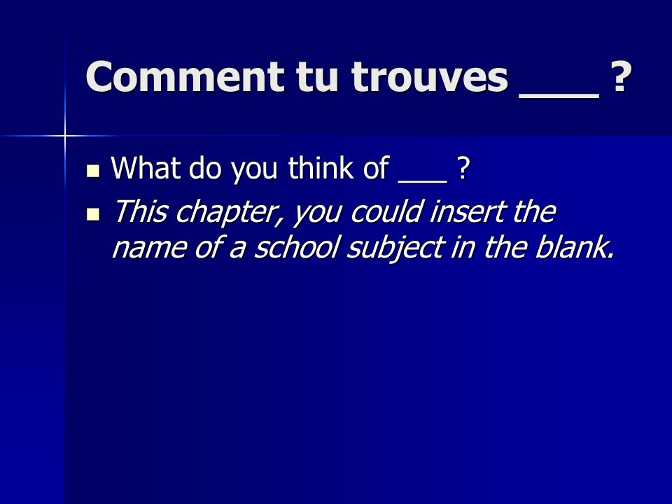 Comment tu trouves ___ What do you think of ___