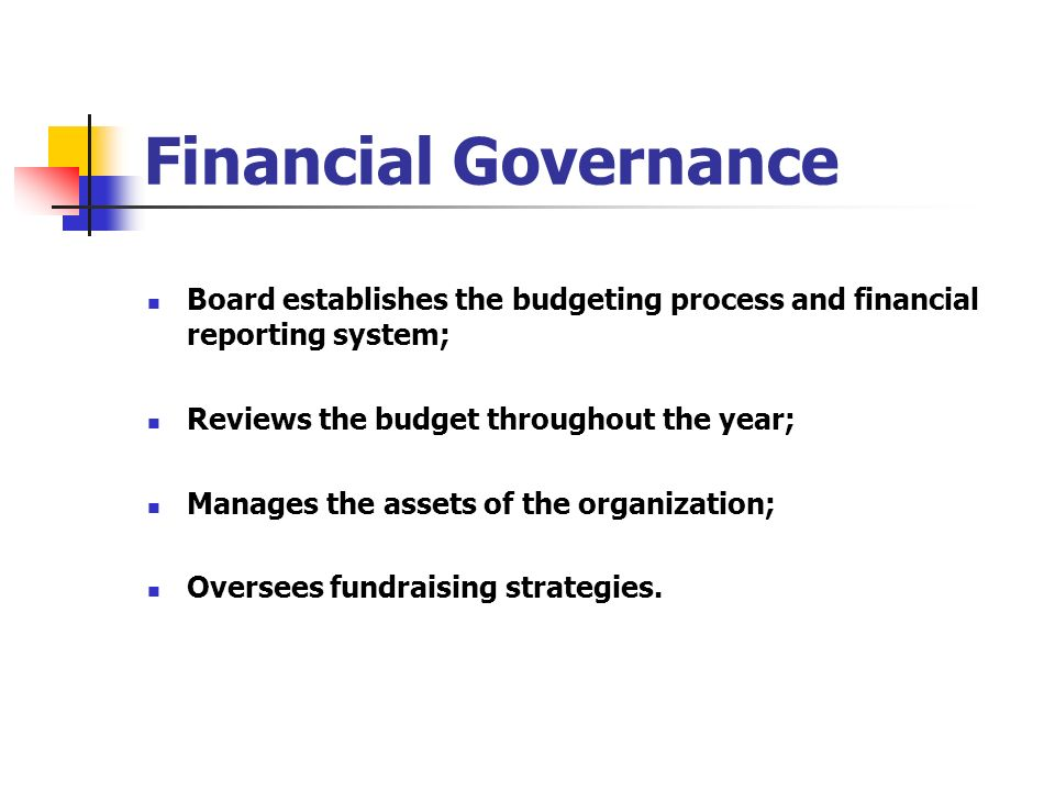 Financial GovernanceBoard establishes the budgeting process and financial reporting system; Reviews the budget throughout the year;