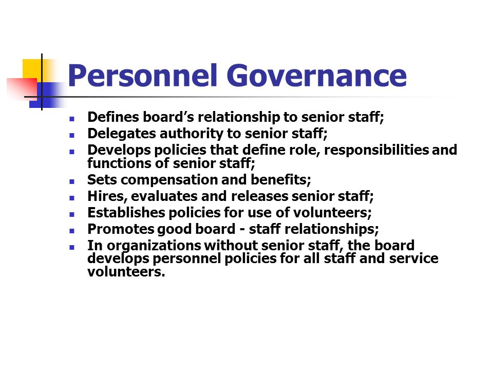 Personnel Governance Defines board's relationship to senior staff;