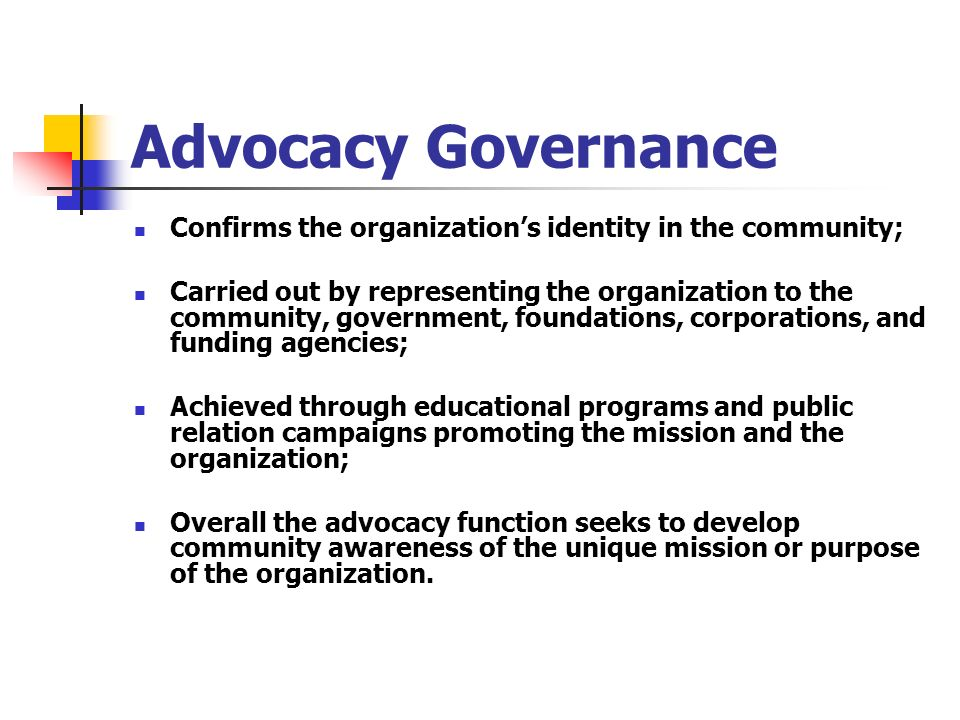 Advocacy Governance Confirms the organization's identity in the community;