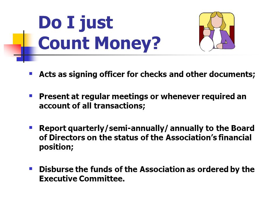 Do I just Count Money Acts as signing officer for checks and other documents;