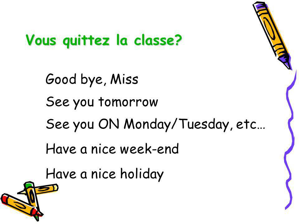 Vous quittez la classe Good bye, Miss See you tomorrow
