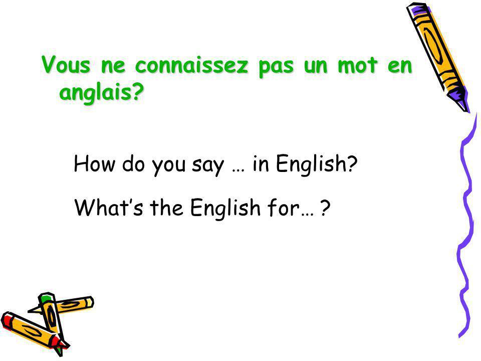 Vous ne connaissez pas un mot en anglais