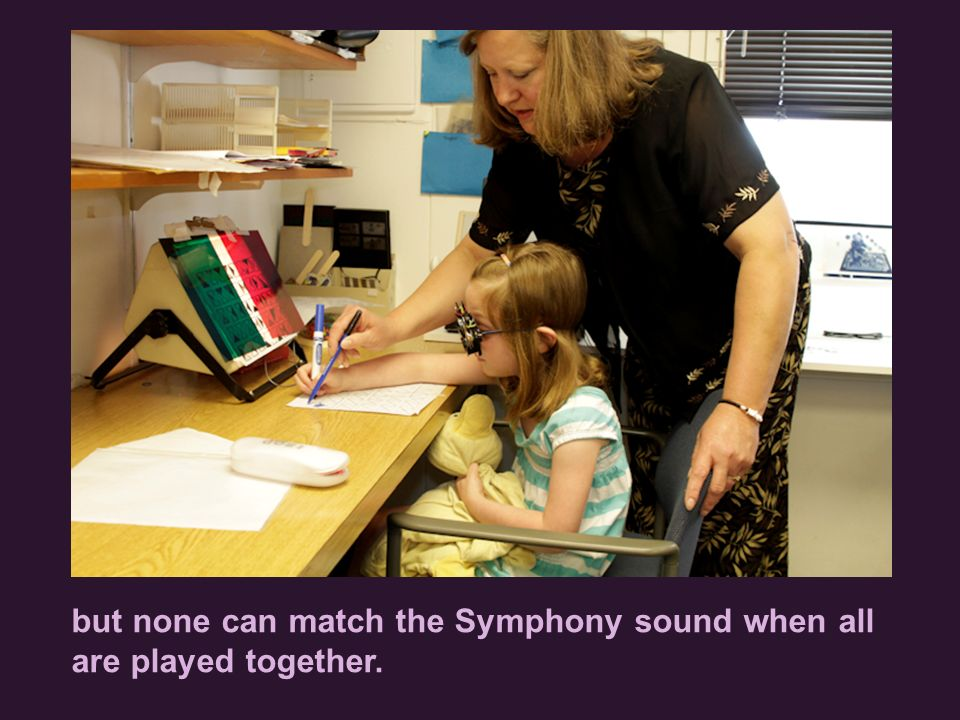 but none can match the Symphony sound when all are played together.