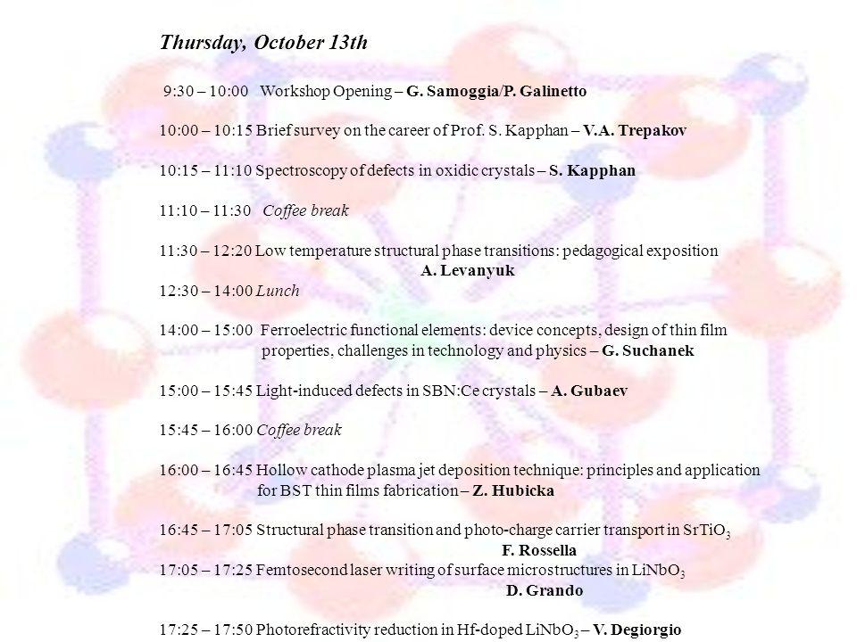 Thursday, October 13th 9:30 – 10:00 Workshop Opening – G. Samoggia/P. Galinetto.