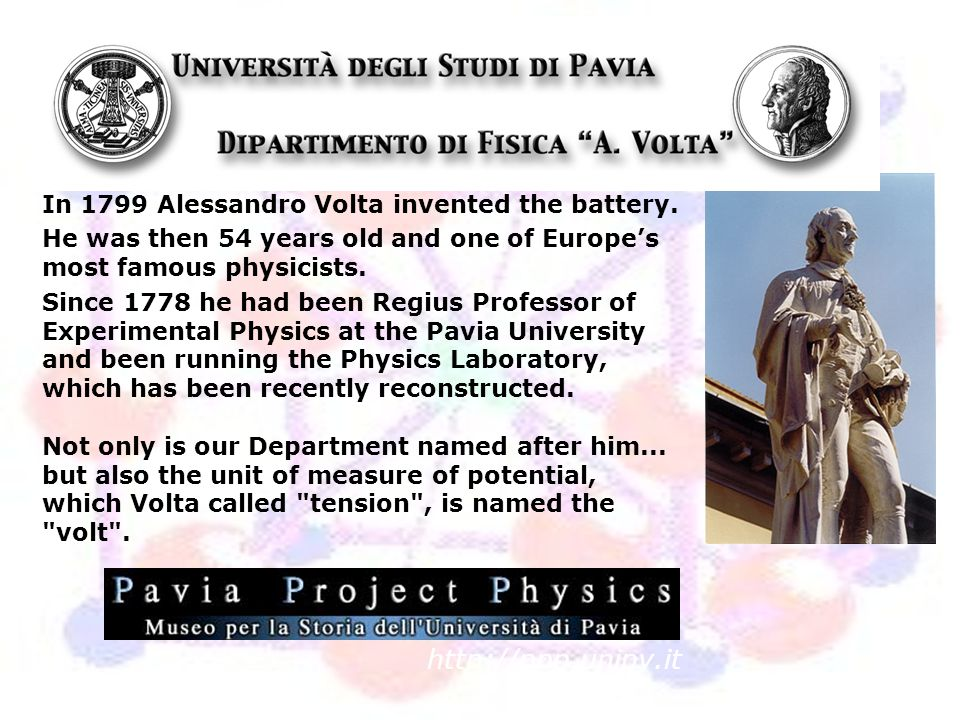 http://ppp.unipv.it In 1799 Alessandro Volta invented the battery.