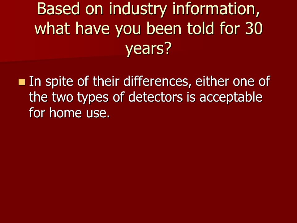 Based on industry information, what have you been told for 30 years